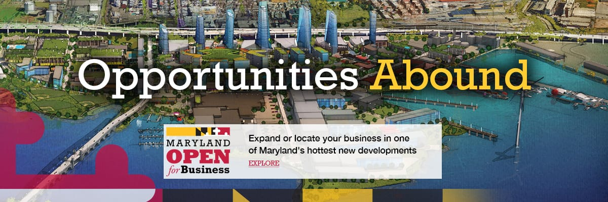 Opportunities Abound: Expand or locate your business in one of Maryland